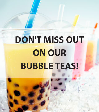 Don't Miss out on our bubble teas!